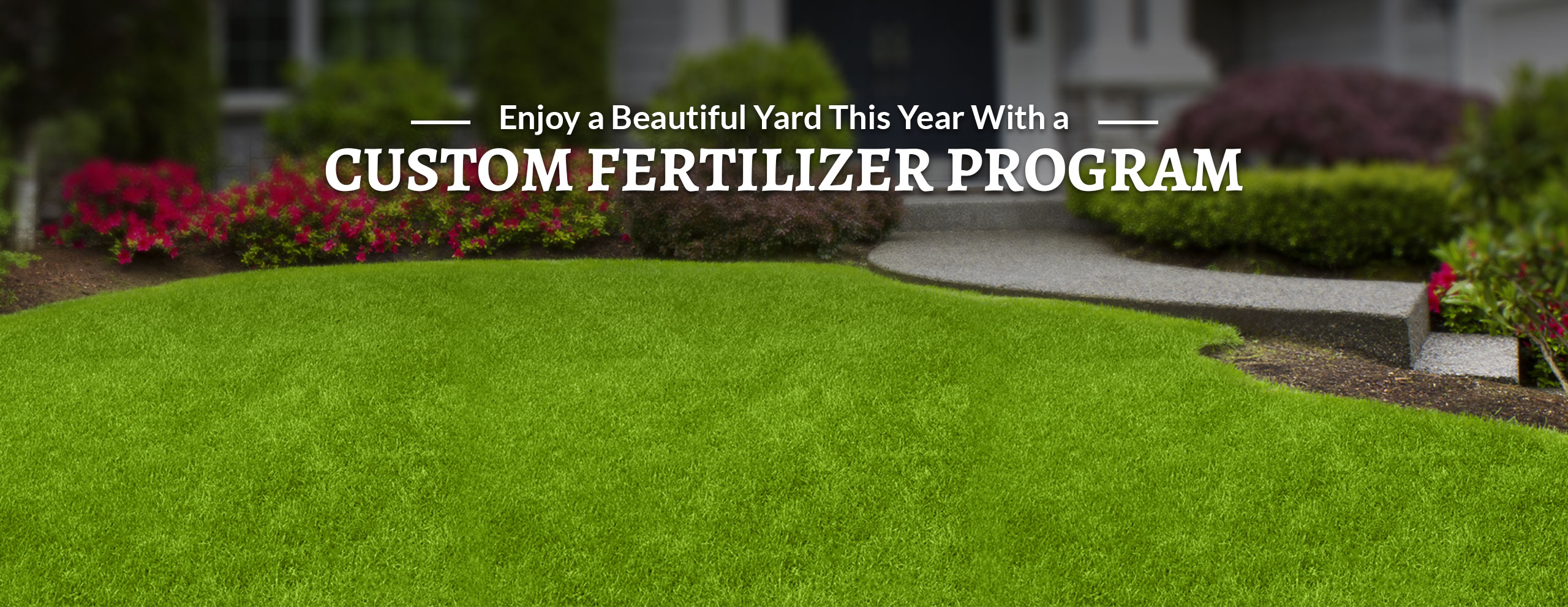slide-01-enjoy-a-beautiful-yard-this-year-with-a-custom-fertilizer-program